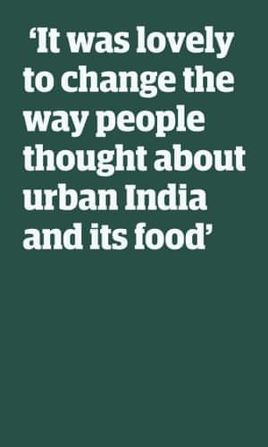 Cita: `` Fue agradable cambiar la forma en que la gente pensaba sobre la India urbana y su comida ''